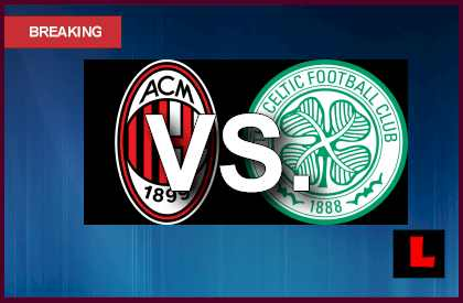 AC Milan vs. Celtic 2013 Delivers Soccer Match Today en vivo live score results today