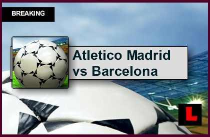 Atletico Madrid vs Barcelona 2015 Score En Vivo Ignites Copa Del Rey