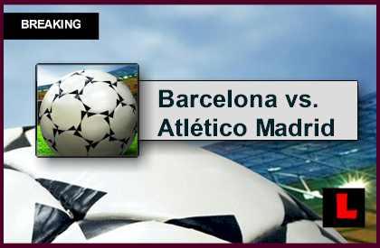 Barcelona vs. Atlético Madrid 2015 Score En Vivo Ignites Copa Del Rey l