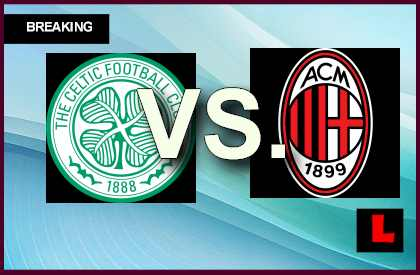 Celtic vs. AC Milan 2013 Prompts Soccer Score Showdown en vivo live score results today
