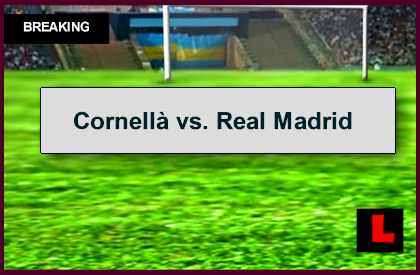 Cornellà vs. Real Madrid 2014 Score En Vivo Prompts Copa del Rey Results