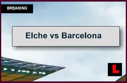 Elche vs Barcelona 2015 Score En Vivo Delivers Copa Del Rey Results Today