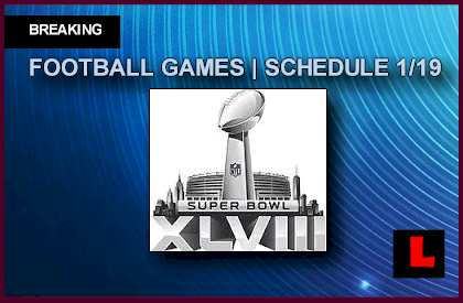 what time is the what channel is the Football Games Schedule Today January 19, 2014 NFL Playoffs 1-19-2014