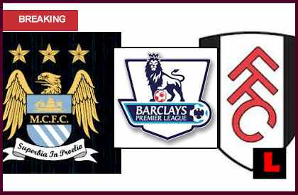 score live  Manchester City vs. Fulham 2013 Deliver Modified Lineup Today