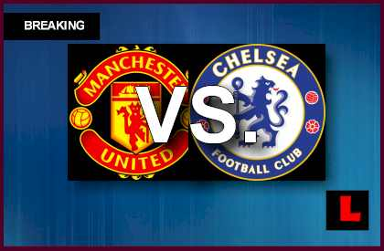 Manchester United vs. Chelsea 2013 Prompts Modified Lineups Today en vivo live score results today