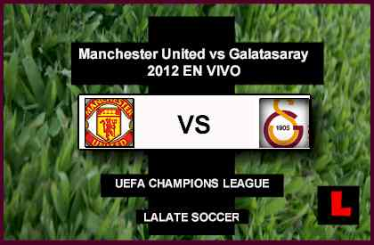 en vivo live score Manchester United vs. Galatasaray 2012 Battle in Champions League Match