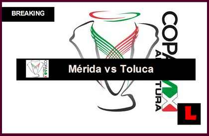 en vivo  Mérida vs Toluca 2014 Score Prompts Copa MX Apertura Results Today