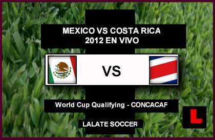 en vivo live scores Mexico vs Costa Rica 2012 Battle in Soccer World Cup Qualifier