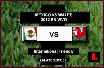 Mexico vs. Wales 2012 Gets New Venue, Date