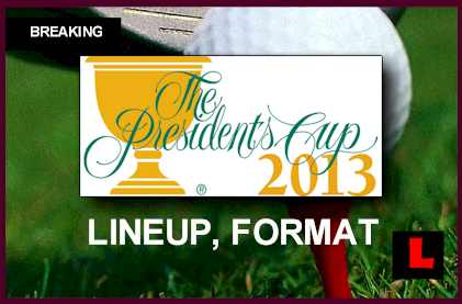 President 2013 Presidents Cup Lineup 2013