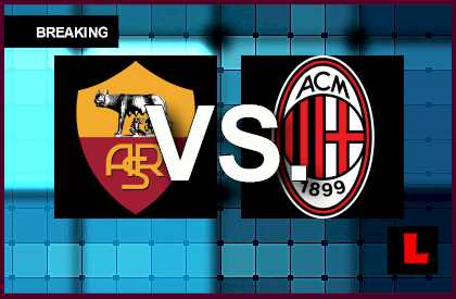Roma vs. Milan 2014 Score Delivers Serie A Table Battle Today en vivo live score results today