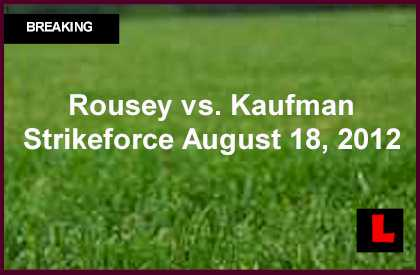 Rousey vs. Kaufman Results Prompt Early Strikeforce Surprises Tonight