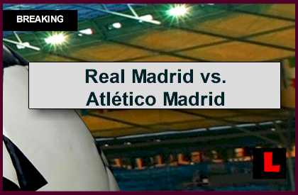Real Madrid vs. Atlético Madrid 2015 Score En Vivo Ignites ...